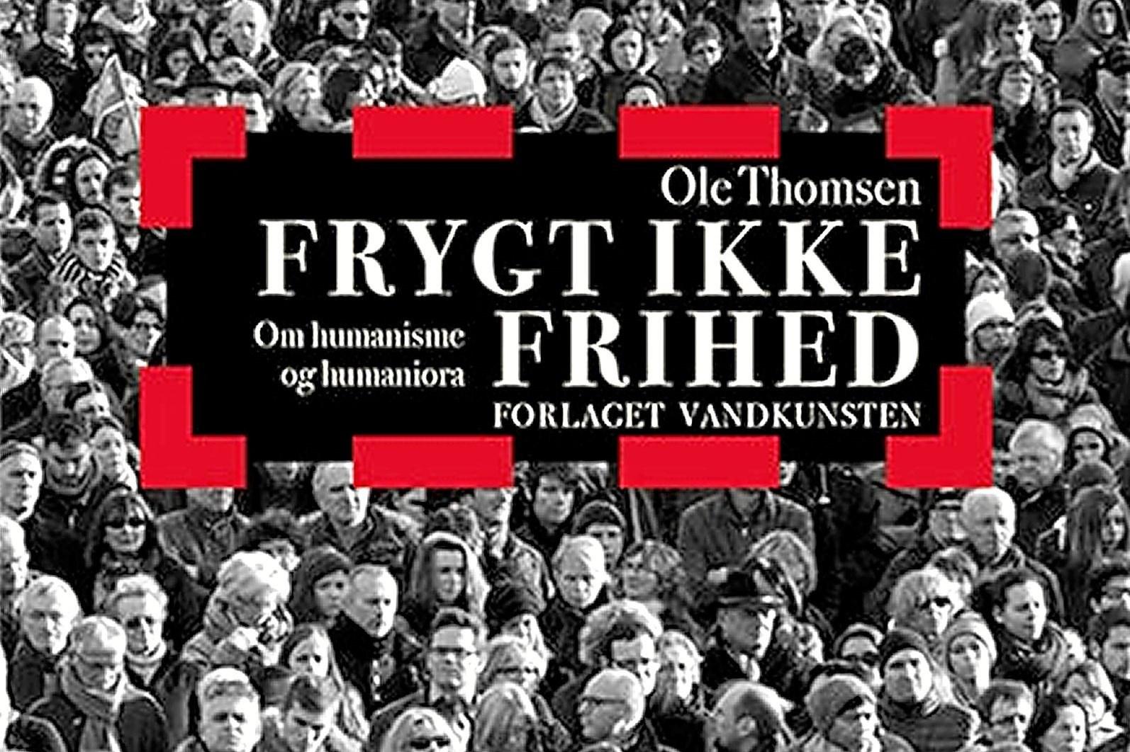 """""""Frygt ikke frihed"""" leverer kvalitetsbevidst opsang: Humanister i alle fag, forén jer!"""